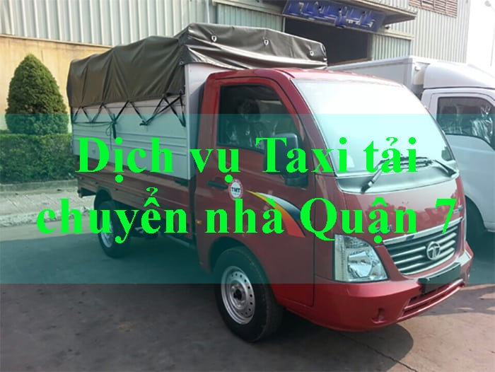 Dịch vụ Taxi tải chuyển nhà Quận 7 chuyên nghiệp giá rẻ